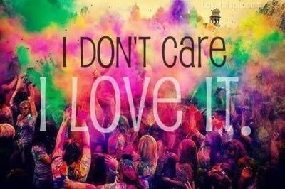 Source: http://www.lovethispic.com/uploaded_images/15803-I-Dont-Care-I-Love-It.jpg
